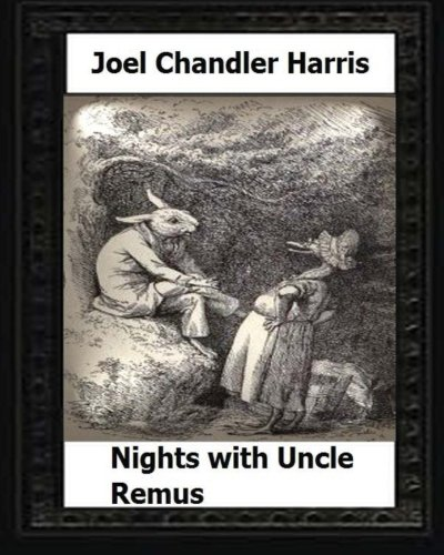 9781530624782: Nights with Uncle Remus (1883) by:Joel Chandler Harris
