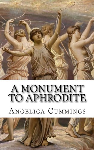 A Monument to Aphrodite: Her Royal Horniness Learns of Lesbian Lovemaking: Angelica Cummings