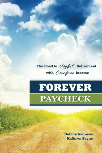 Forever Paycheck: The Road to Joyful Retirement with Care-free Income: Debbie Andrews