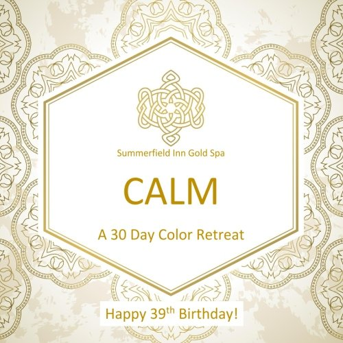 9781530630998: Happy 39th Birthday! CALM A 30 Day Color Retreat: 39th Birthday Gifts for Women in all Departments; 39th birthday Gifts for Her in al; 39th birthday ... Supplies in al; 39th Birthday Balloons in al