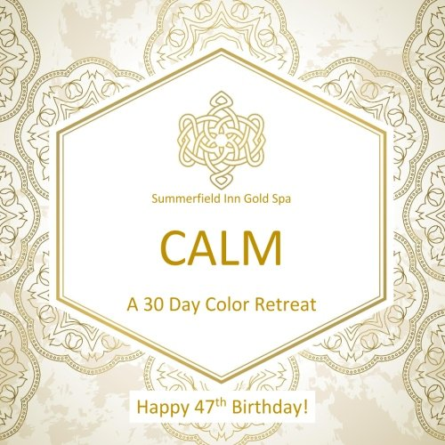 9781530631179: Happy 47th Birthday! CALM A 30 Day Color Retreat: 47th Birthday Gifts for Women in all Departments; 47th Birthday gifts for Her in al; 47th birthday ... Supplies in al; 47th birthday Balloons in al
