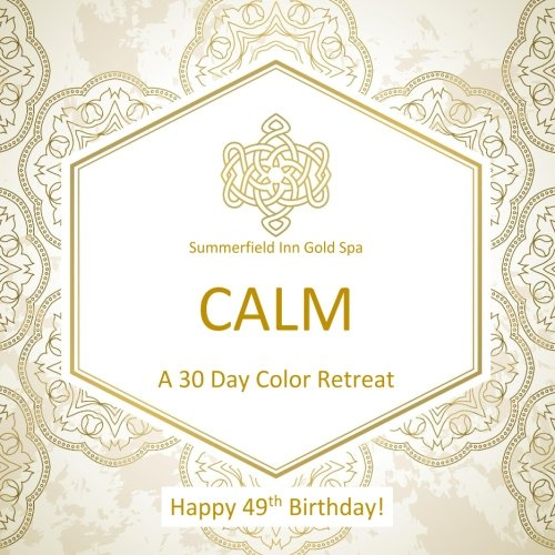 9781530631186: Happy 49th Birthday! CALM A 30 Day Color Retreat: 49th Birthday Gifts for Women in all Departments; 49th Birthday Gifts for Her in al; 49th birthday Supplies in al; 49th Birthday balloons in al