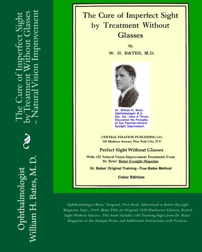 The Cure of Imperfect Sight by Treatment Without Glasses: Dr. Bates Original, First Book - Natural ...