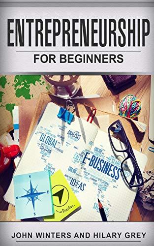 Entrepreneurship: Entrepreneurship for Beginners - Winters, John