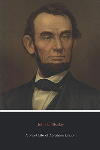 9781530645626: A Short Life of Abraham Lincoln