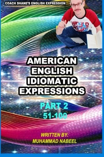 American English Idiomatic Expressions part 2: English idioms and phrases with practical examples &...