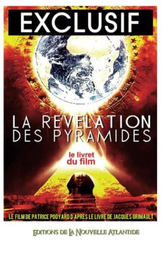 9781530648320: Exclusif, La Révélation Des Pyramides, le Film: Le livret du film - Un film de Patrice Pooyard d'après le livre de Jacques Grimault