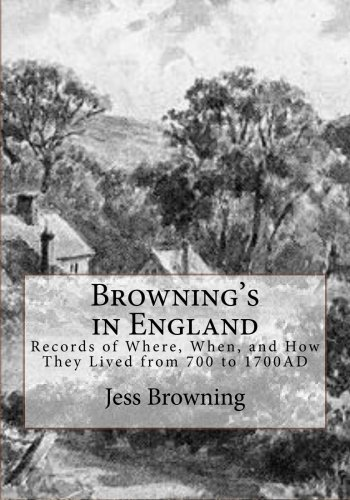 Browning's in England: Records of Where, When, and How They Lived from 700 to 1700AD: Jess ...