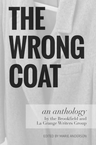 The Wrong Coat: an anthology by the Brookfield and La Grange Writers Group: Marie Anderson
