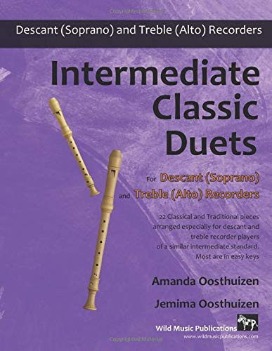 Intermediate Classic Duets for Descant (Soprano) and Treble (Alto) Recorders: 22 classical and ...