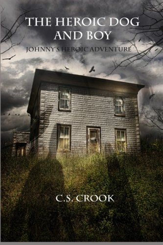 The Heroic Dog and Boy: Johnny's Heroic: Crook, C.S.