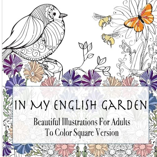 In My English Garden: Beautiful Illustrations For Adults To Color Square Version (Beautiful Square ...