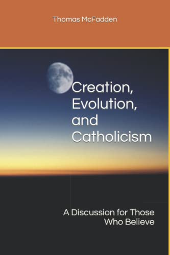 Creation, Evolution, and Catholicism: A Discussion for Those Who Believe