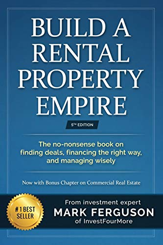 9781530663941: Build a Rental Property Empire: The no-nonsense book on finding deals, financing the right way, and managing wisely.