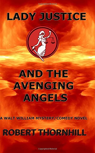 Lady Justice and the Avenging Angels (Volume 4): Robert Thornhill
