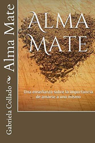9781530665297: Alma Mate: Una enseñanza sobre la importancia de amarse a uno mismo (Spanish Edition)