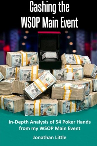 9781530667987: Cashing the WSOP Main Event: In-Depth Analysis of 54 Poker Hands from my WSOP Main Event