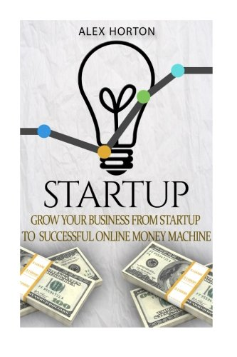 9781530669646: Startup: Grow Your Business from Startup to Successful Online Money Machine