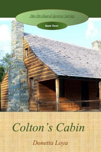 Colton's Cabin (An Orchard Grove Series) (Volume 3): Loya, Donetta