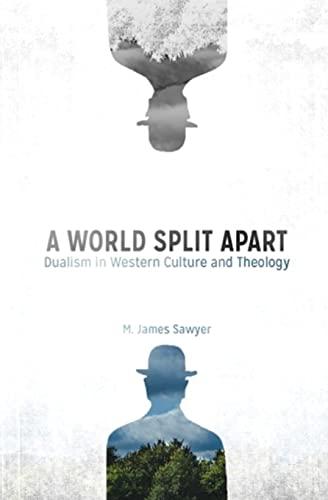 A World Split Apart: Dualism in Western: Sawyer, M. James