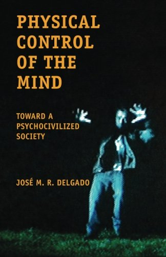 9781530689736: Physical Control of the Mind: Toward a Psychocivilized Society