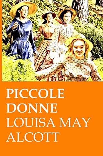 Piccole Donne: Alcott, Louisa May