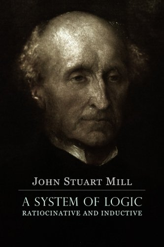 9781530690527: A System of Logic Ratiocinative and Inductive: A connected view of the Principles of Evidence, and the Methods of Scientific Investigation