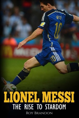 Lionel Messi: The Rise to Stardom.