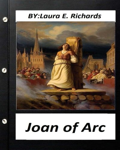 Joan of Arc.by Laura E. Richards (Historical): Laura E Richards