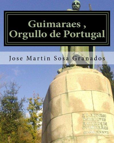 9781530700943: Guimaraes , Orgullo de Portugal: Ciudad de Guimaraes Historia y Cultura