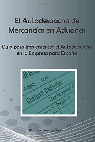 9781530701322: El Autodespacho de Mercancías en Aduanas: Guía para implementar el Autodespacho en la Empresa