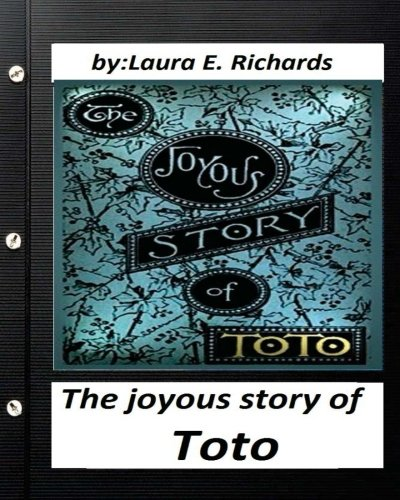 The Joyous Story of Toto: By Laura: Laura E Richards
