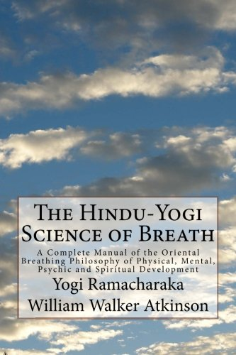 9781530705931: The Hindu-Yogi Science of Breath: A Complete Manual of the Oriental Breathing Philosophy of Physical, Mental, Psychic and Spiritual Development