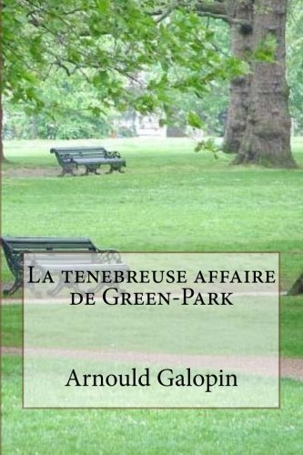 La Tenebreuse Affaire de Green-Park: Galopin, M. Arnould