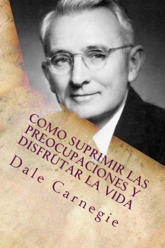9781530707591: Como Suprimir las Preocupaciones y Disfrutar la Vida (Spanish Edition)