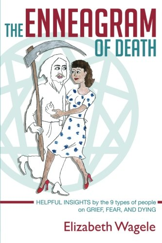 9781530712038: The Enneagram of Death: Helpful insights by the 9 types of people on grief, fear, and dying.