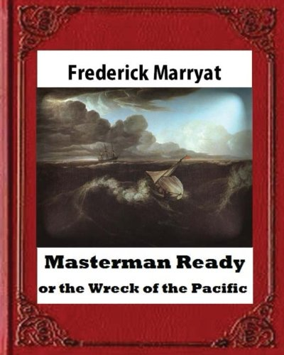 Masterman Ready, or the Wreck of the: Frederick Marryat