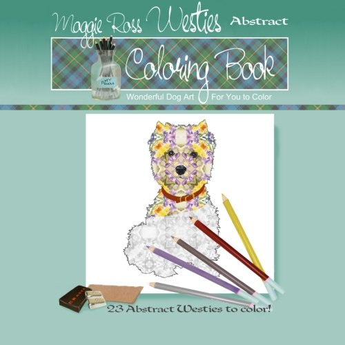 9781530712922: Maggie Ross Westies Abstract Coloring Book: Wonderful Dog Art For You to Color (Coloring Books) (Volume 17)