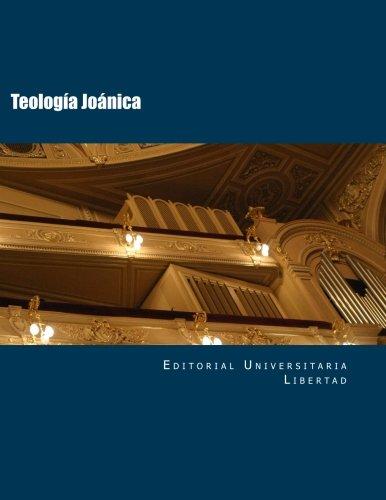 Teologia Joanica: Departamento de Educacion Teologica de La Editorial Universidad Libertad (Spanish...