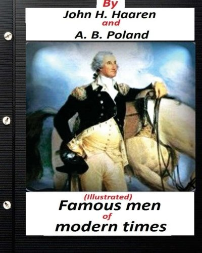 Famous Men of Modern Times.(Illustrated) (Historical): Haaren, John H.