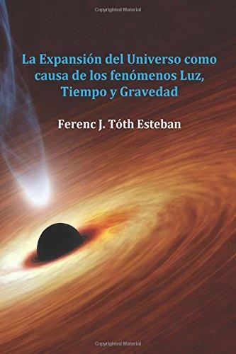 9781530729777: La Expansión del Universo como causa de los fenómenos Luz, Tiempo y Gravedad (Spanish Edition)