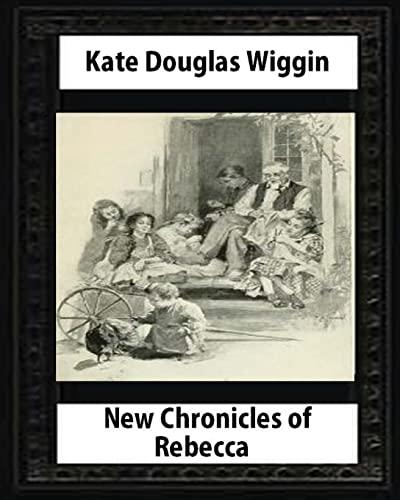 9781530730124: New Chronicles of Rebecca (1907) by Kate Douglas Smith Wiggin