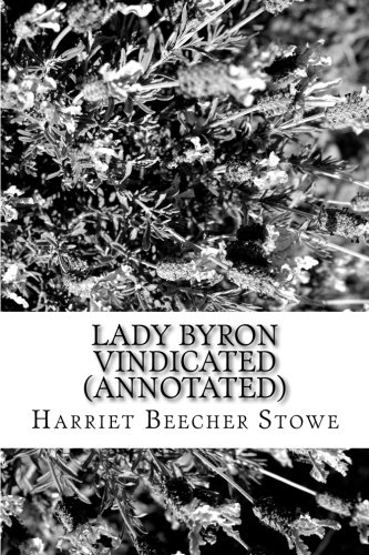 Lady Byron Vindicated (Annotated) (Paperback): Harriet Beecher Stowe