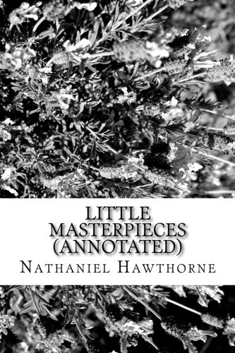 Little Masterpieces (Annotated) (Paperback): Nathaniel Hawthorne