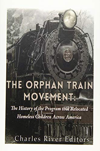 9781530733620: The Orphan Train Movement: The History of the Program that Relocated Homeless Children Across America