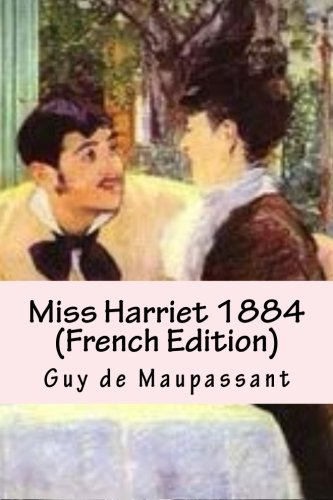 Miss Harriet 1884 (French Edition): Guy de Maupassant