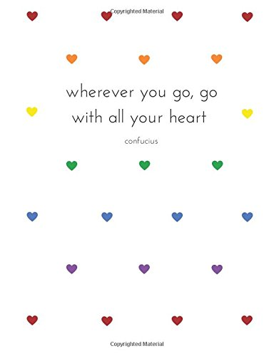 9781530735419: Wherever You Go, Go With All Your Heart: A Blank Journal for Wholehearted Living