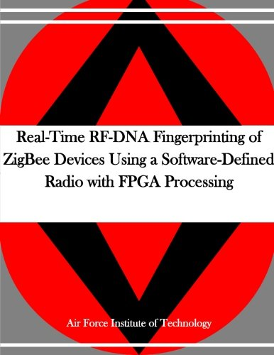 9781530738328: Real-Time RF-DNA Fingerprinting of ZigBee Devices Using a Software-Defined Radio with FPGA Processing
