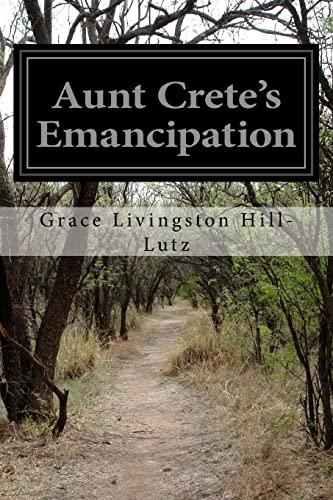 Aunt Crete s Emancipation (Paperback): Grace Livingston Hill-lutz