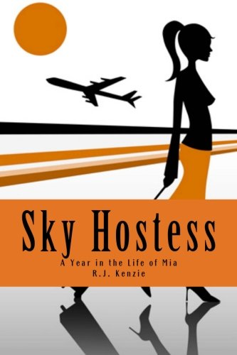 Sky Hostess: A Year in the Life: Kenzie, R. J.